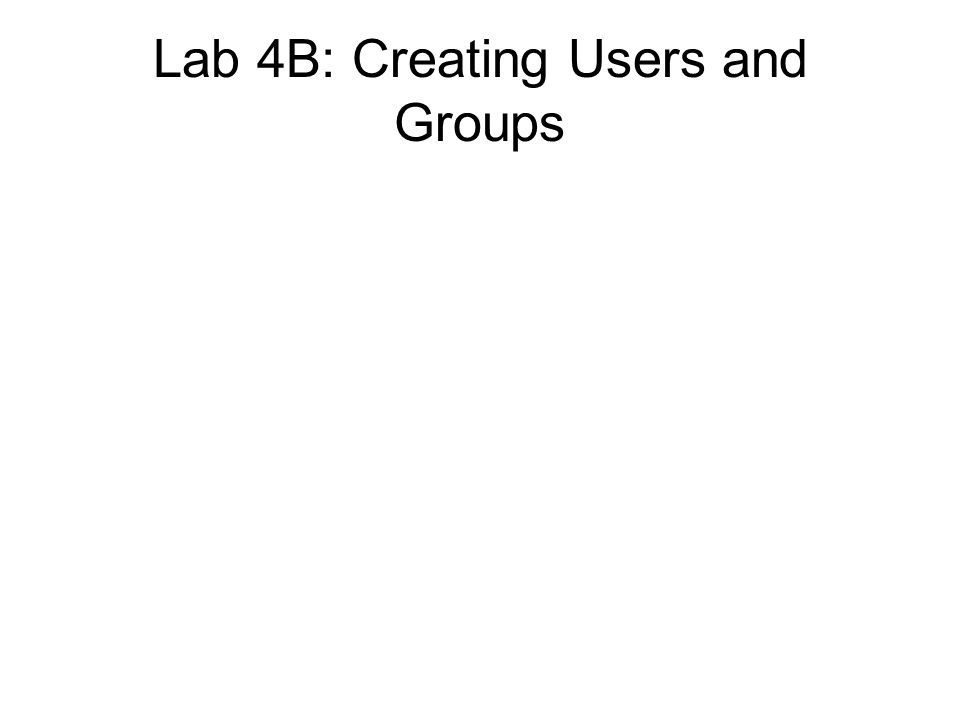 Lab 4B: Creating Users and Groups