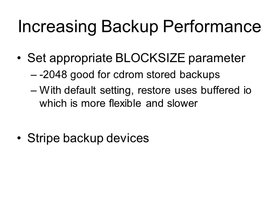 Increasing Backup Performance Set appropriate BLOCKSIZE parameter –-2048 good for cdrom stored backups –With default setting, restore uses buffered io