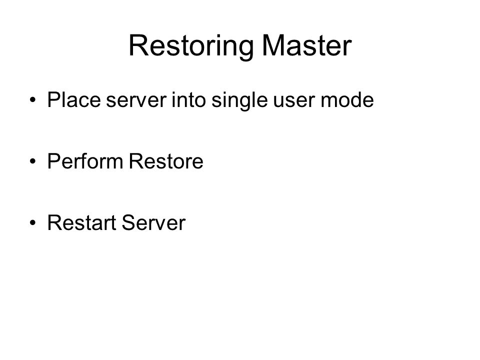 Restoring Master Place server into single user mode Perform Restore Restart Server