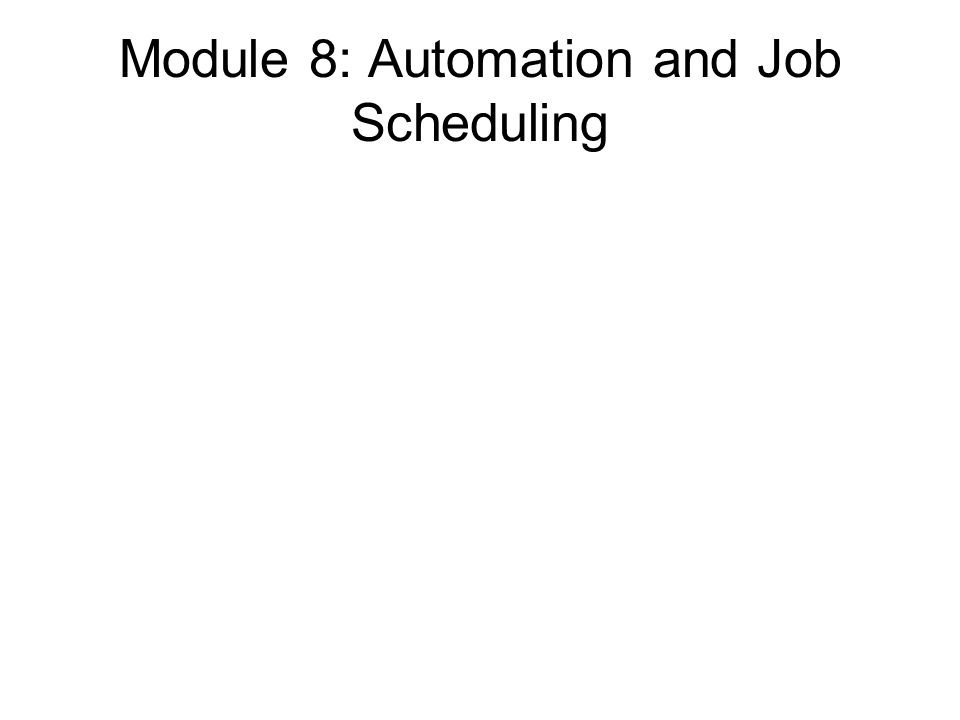 Module 8: Automation and Job Scheduling
