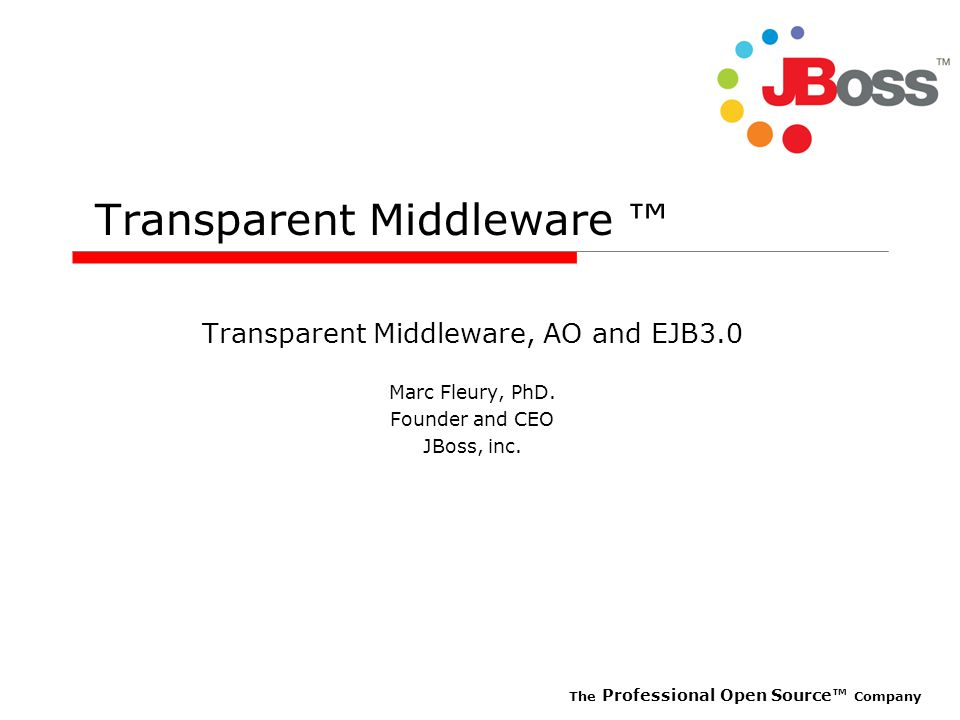 The Professional Open Source™ Company EJB3.0: new architectures Peer to peer grids CACHE EJB WEB CACHE EJB WEB DB ORM CACHE EJB WEB CACHE EJB WEB