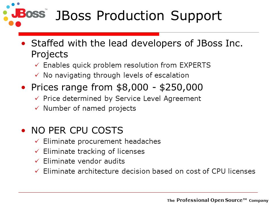 The Professional Open Source™ Company JBoss Production Support Staffed with the lead developers of JBoss Inc.