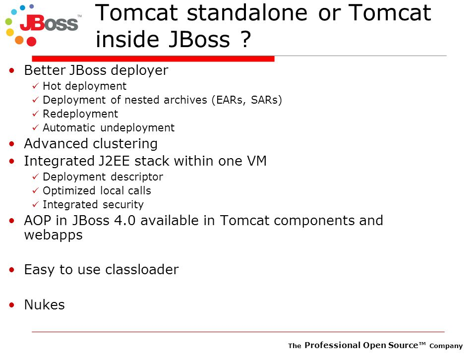 The Professional Open Source™ Company Tomcat standalone or Tomcat inside JBoss .