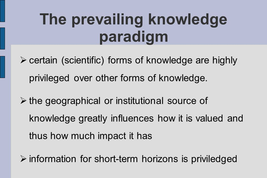 The knowledge system needs to be characterised by an attitude supporting wider participation in the generation of scientific knowledge a more welcoming attitude towards experience based knowledge, such as local and indigenous knowledge, as input to decision-making at various levels of governance; and more focus on systemic knowledge which incorporates various disciplines and strives to consider impacts for longer time-horizons.