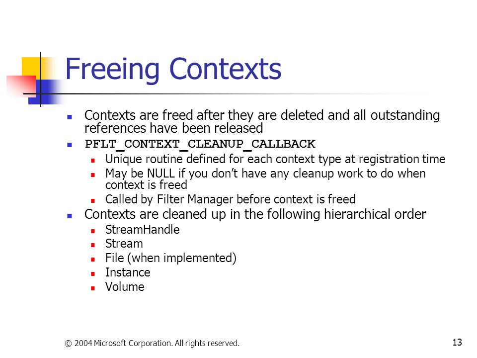 © 2004 Microsoft Corporation. All rights reserved. 13 Freeing Contexts Contexts are freed after they are deleted and all outstanding references have b