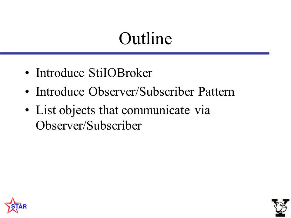 Outline Introduce StiIOBroker Introduce Observer/Subscriber Pattern List objects that communicate via Observer/Subscriber