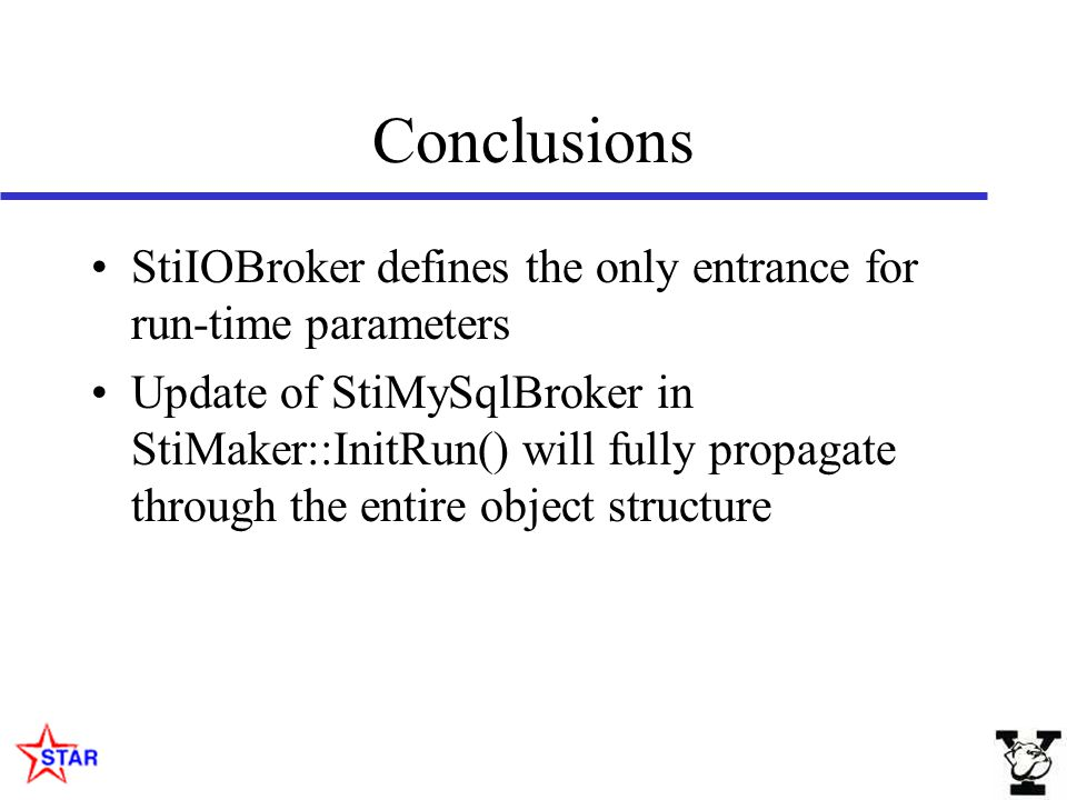 Conclusions StiIOBroker defines the only entrance for run-time parameters Update of StiMySqlBroker in StiMaker::InitRun() will fully propagate through the entire object structure