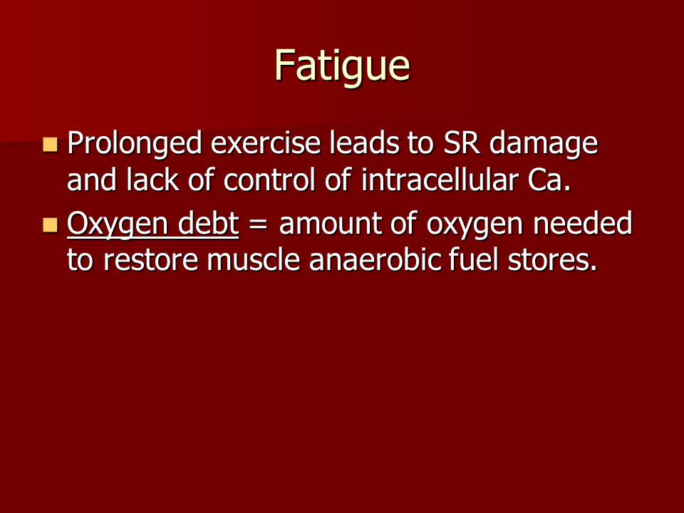 Fatigue Prolonged exercise leads to SR damage and lack of control of intracellular Ca. Prolonged exercise leads to SR damage and lack of control of in