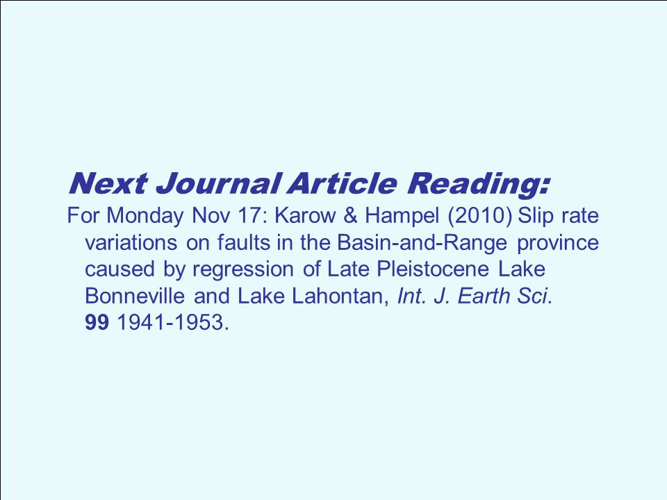 Next Journal Article Reading: For Monday Nov 17: Karow & Hampel (2010) Slip rate variations on faults in the Basin-and-Range province caused by regression of Late Pleistocene Lake Bonneville and Lake Lahontan, Int.