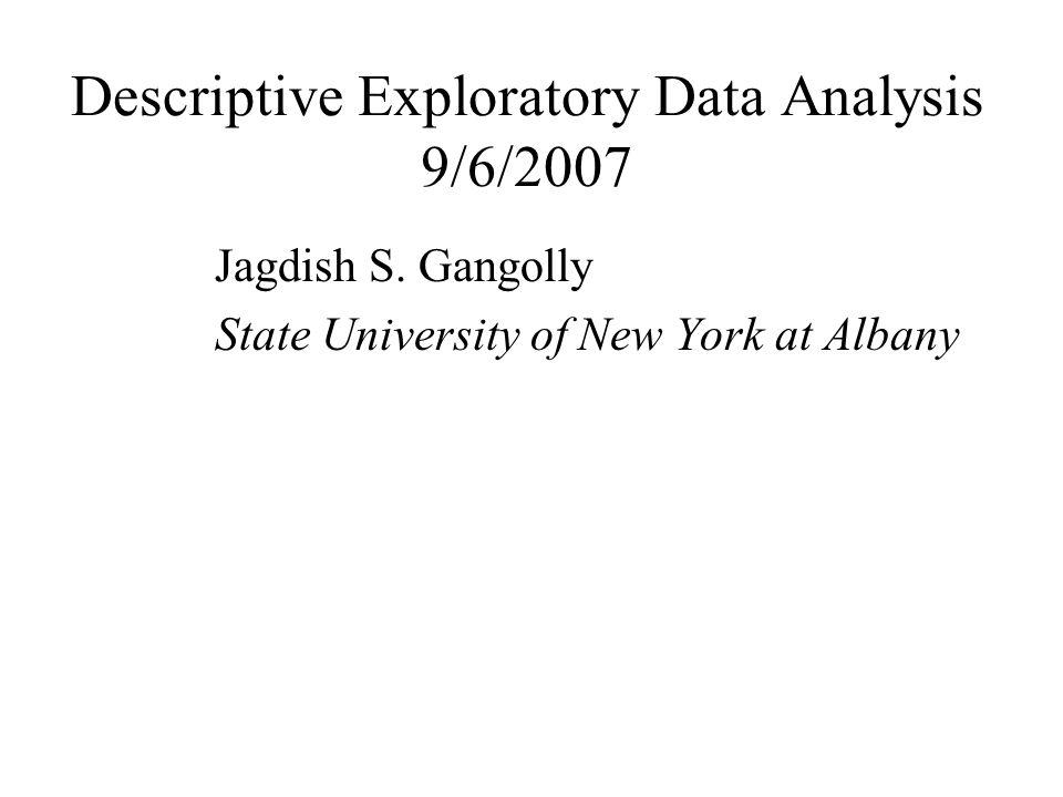 Descriptive Exploratory Data Analysis 9/6/2007 Jagdish S.