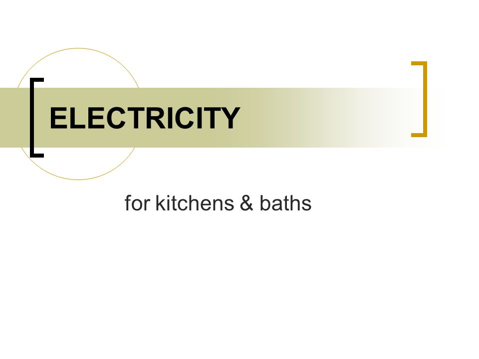 ELECTRICITY for kitchens & baths