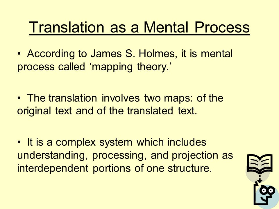Translation as a Mental Process We carry out the reading, interpretation and writing.