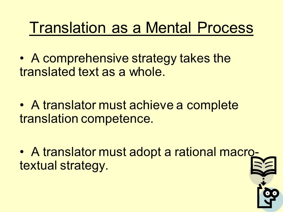 Translation as a Mental Process A comprehensive strategy takes the translated text as a whole.