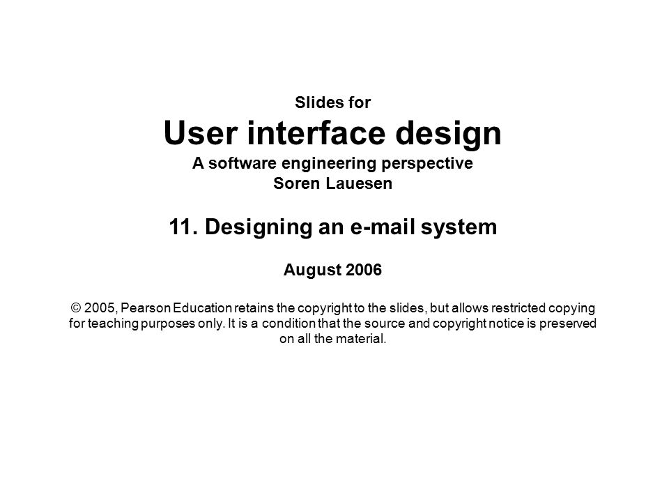 Slides for User interface design A software engineering perspective Soren Lauesen 11.