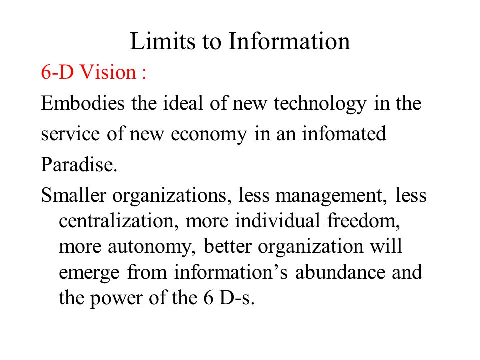 Limits to Information 6-D Vision : Embodies the ideal of new technology in the service of new economy in an infomated Paradise.