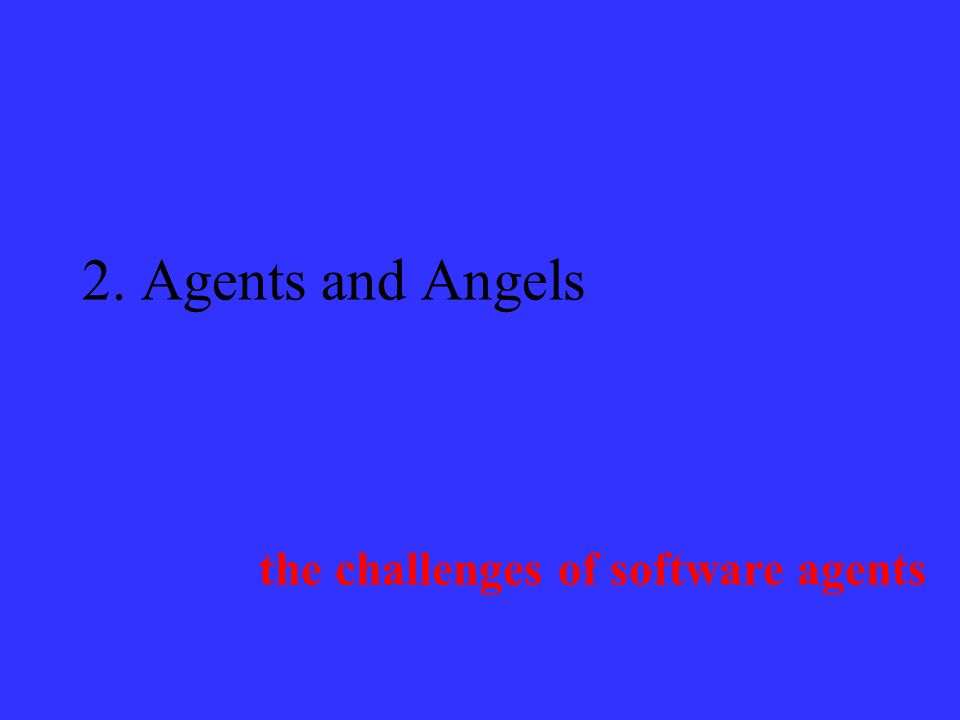 2. Agents and Angels the challenges of software agents