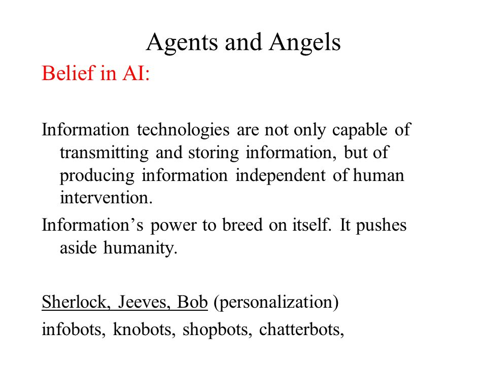 Agents and Angels Belief in AI: Information technologies are not only capable of transmitting and storing information, but of producing information independent of human intervention.