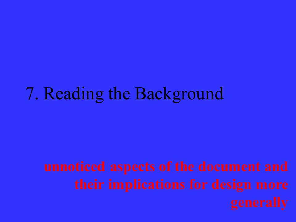7. Reading the Background unnoticed aspects of the document and their implications for design more generally