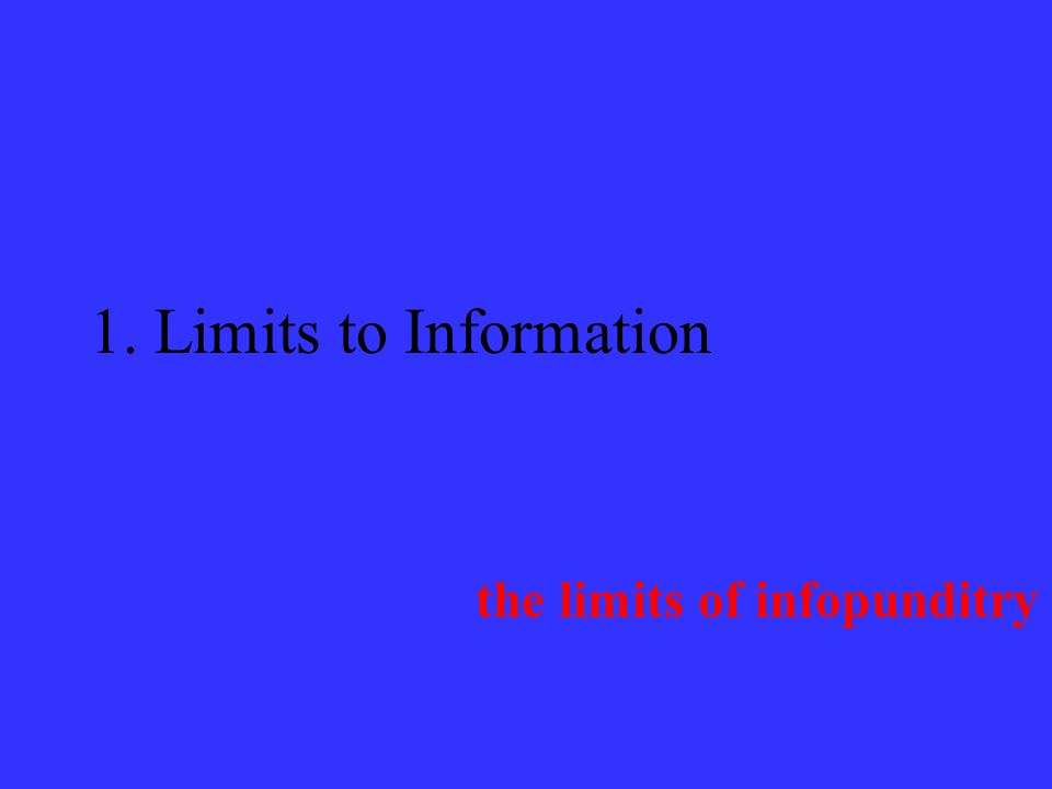 Limits to Information the argument: Difficulty of making decisions in conditions of limited or imperfect information.