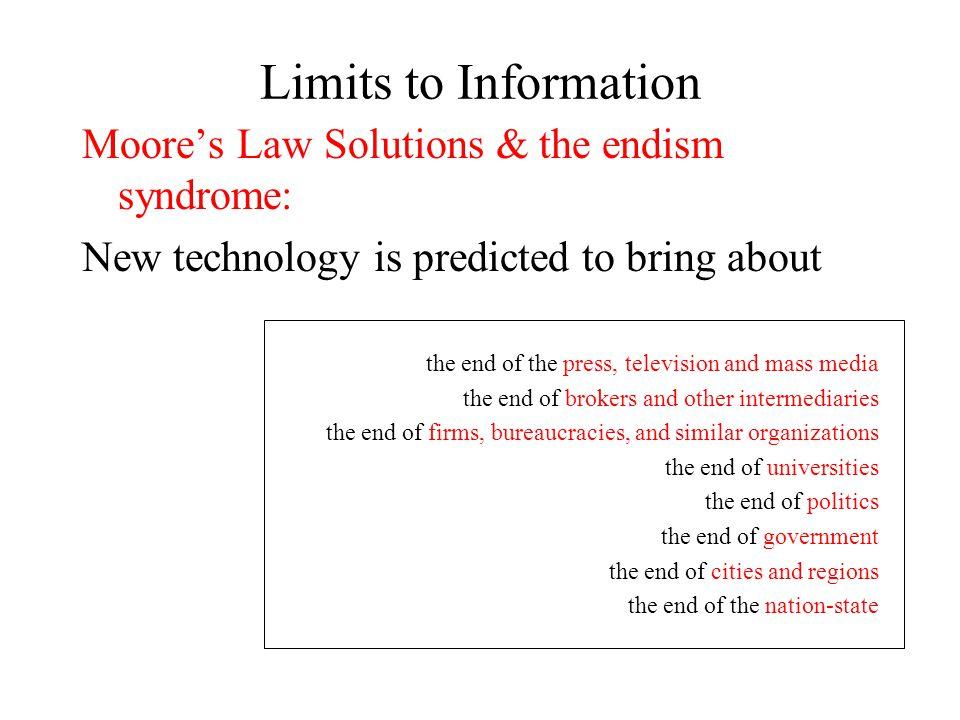 Limits to Information 6-D Vision relies on the infocentric view: Demassification Decentralization Denaturalization Despatialization Disintermediation Disaggregation