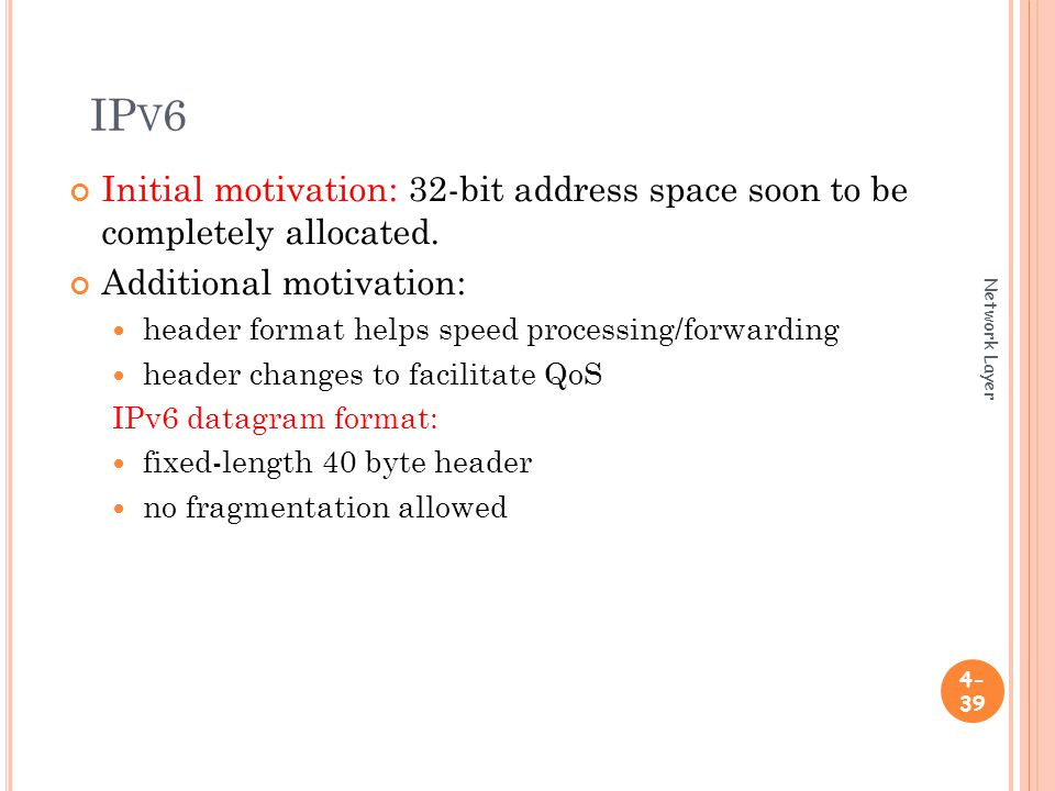 IP V 6 Initial motivation: 32-bit address space soon to be completely allocated.