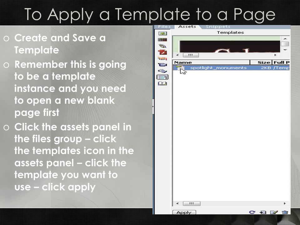 To Apply a Template to a Page o Create and Save a Template o Remember this is going to be a template instance and you need to open a new blank page fi