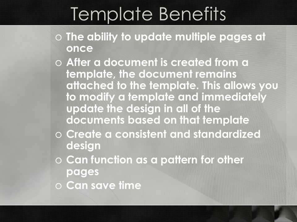 Template Benefits o The ability to update multiple pages at once o After a document is created from a template, the document remains attached to the t
