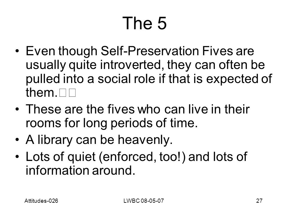 Attitudes-026LWBC 08-05-0727 The 5 Even though Self-Preservation Fives are usually quite introverted, they can often be pulled into a social role if that is expected of them.