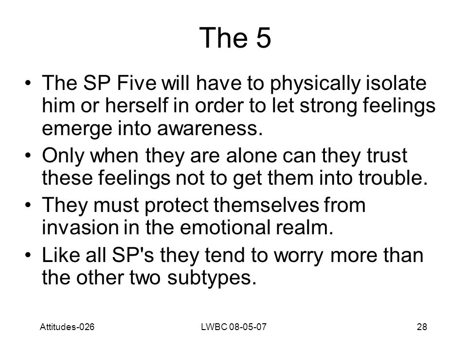 Attitudes-026LWBC 08-05-0728 The 5 The SP Five will have to physically isolate him or herself in order to let strong feelings emerge into awareness.