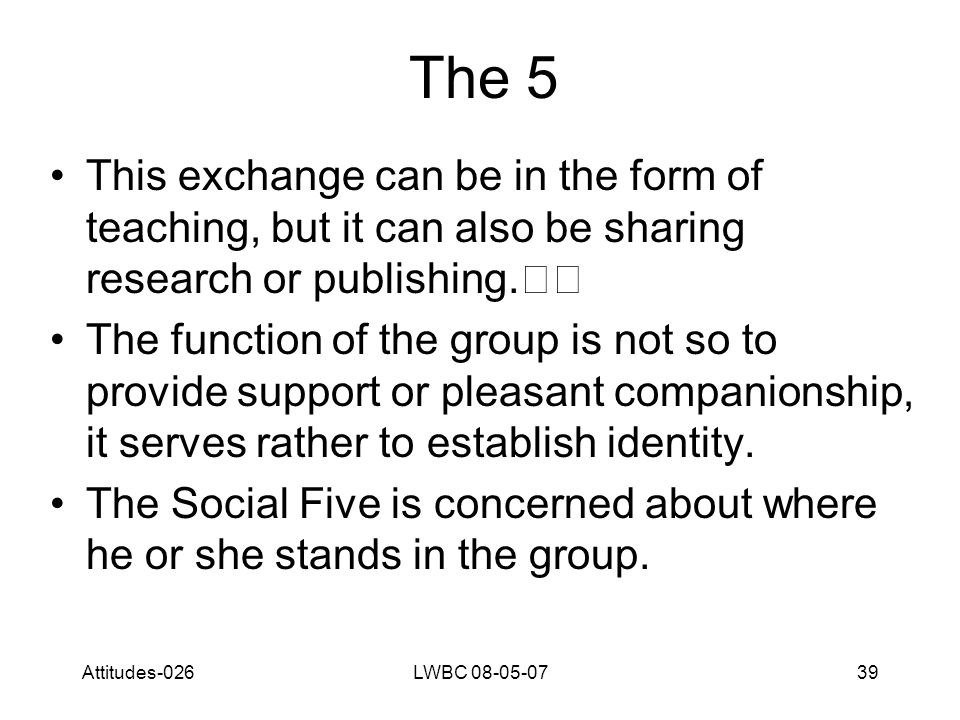 Attitudes-026LWBC 08-05-0739 The 5 This exchange can be in the form of teaching, but it can also be sharing research or publishing.