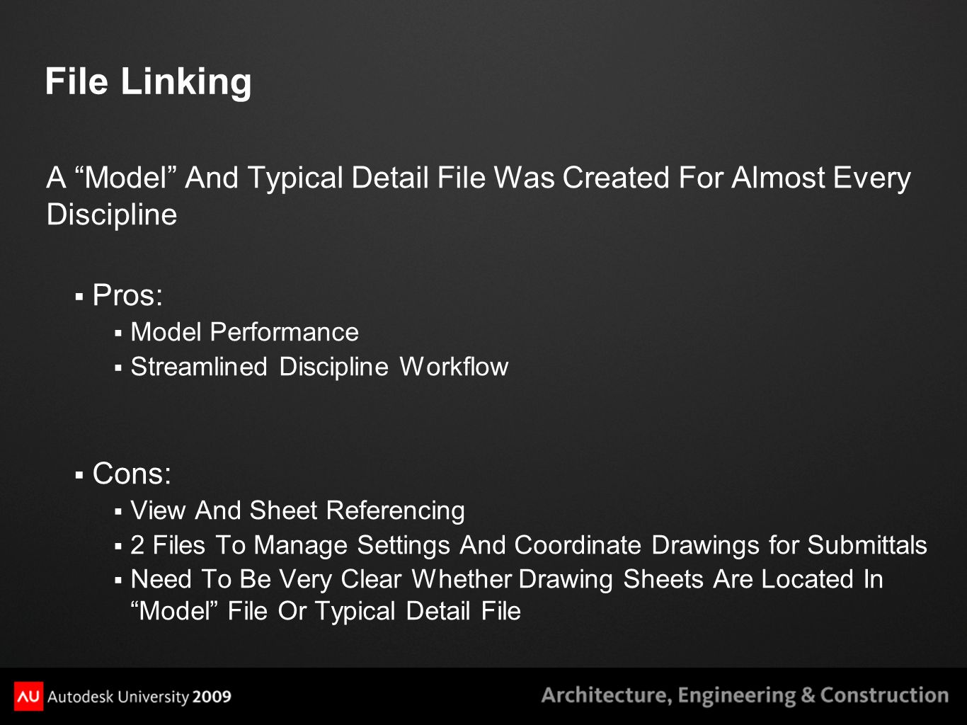 "File Linking A ""Model"" And Typical Detail File Was Created For Almost Every Discipline  Pros:  Model Performance  Streamlined Discipline Workflow "
