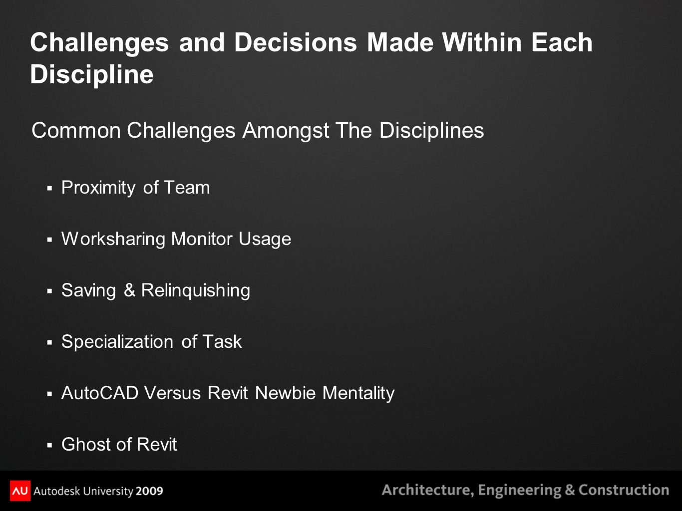 Challenges and Decisions Made Within Each Discipline Common Challenges Amongst The Disciplines  Proximity of Team  Worksharing Monitor Usage  Savin