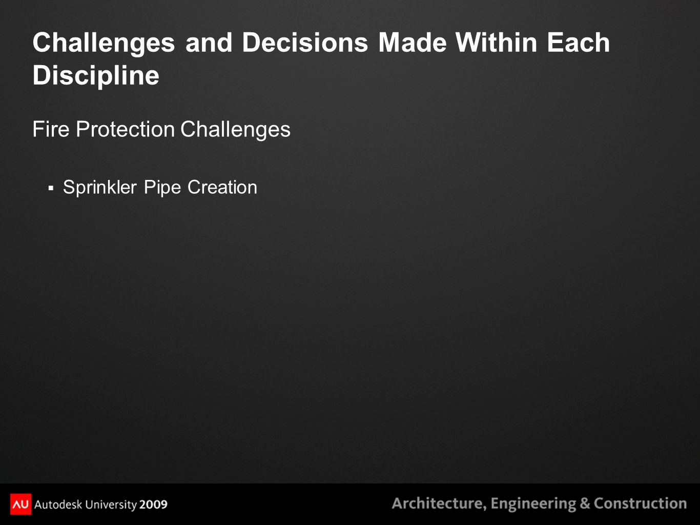 Challenges and Decisions Made Within Each Discipline Fire Protection Challenges  Sprinkler Pipe Creation