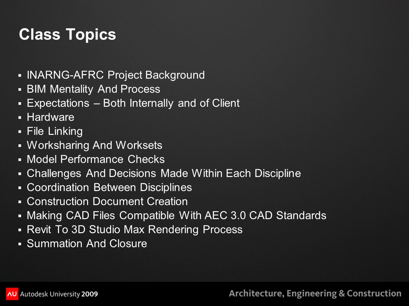 Class Topics  INARNG-AFRC Project Background  BIM Mentality And Process  Expectations – Both Internally and of Client  Hardware  File Linking  W