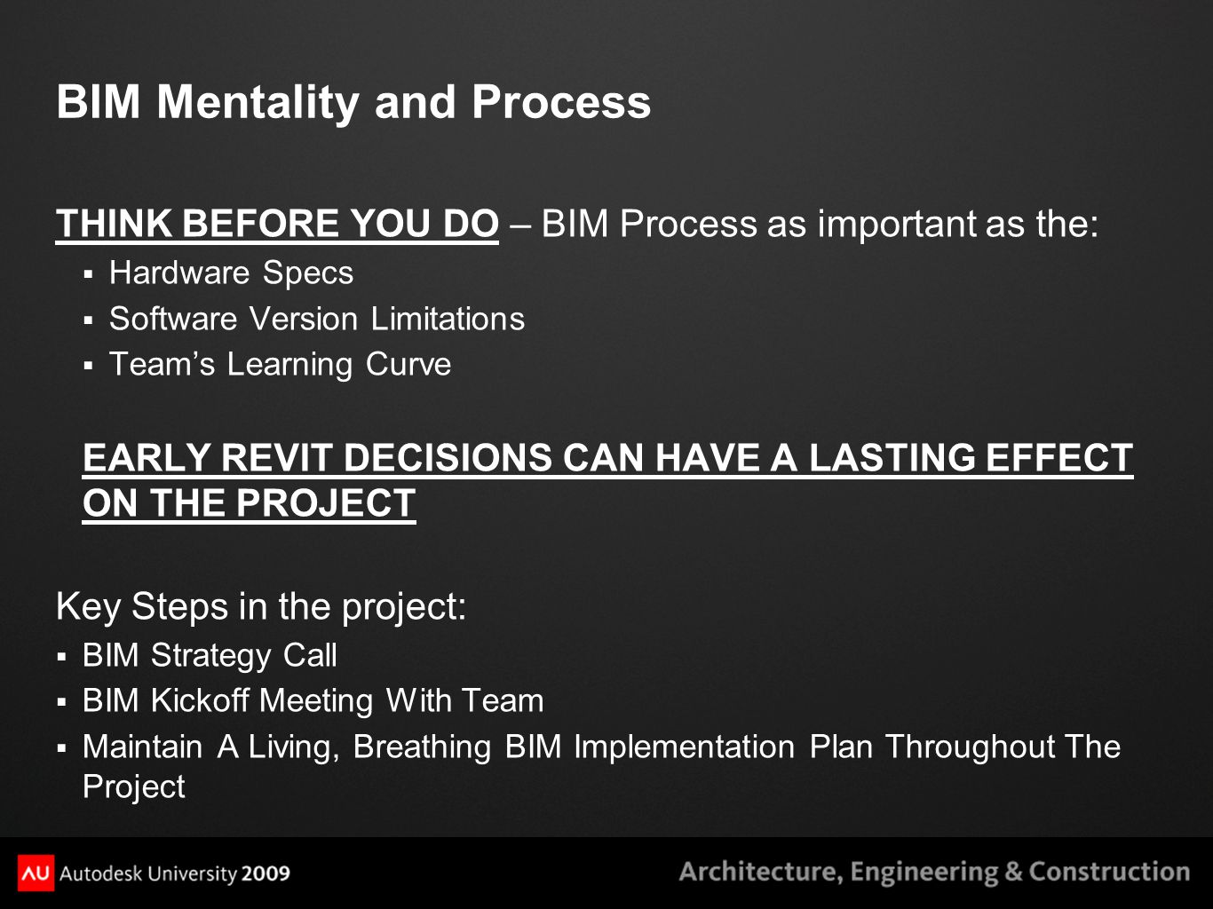 Summation and Closure  Survey User Level Experience Per Discipline (1-5)  Establish Expected/Specific/Realistic Tasks By Team Members In Each Discipline Model (Roles And Responsibilities – Put In BIM Implementation Plan)  Standards Are Key – Templates, Bim Implementation Plan, Organized Details And Content  Acceptance Of Working In Revit And How It Will Be Done On A Project Is Crucial….Everyone Must Be On The Same Page 1Brand New User 2Worked On 1-2 Revit Projects 3Can Resolve Coordination Review Issues 4Can Fix Warnings; Cleans Up Workset Classification 5Advanced Parametric Family Creation; Revit Discipline Lead