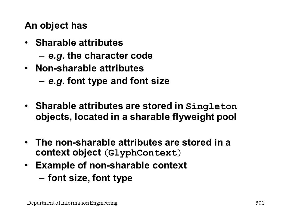 Department of Information Engineering 501 An object has Sharable attributes –e.g.