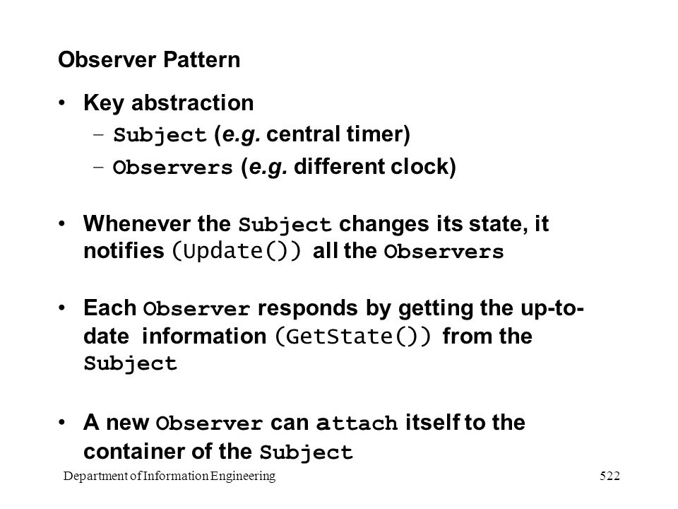 Department of Information Engineering 522 Observer Pattern Key abstraction –Subject (e.g.