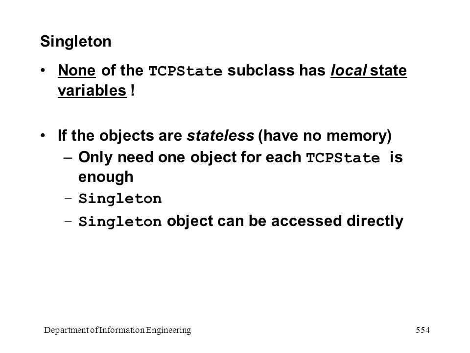 Department of Information Engineering 554 Singleton None of the TCPState subclass has local state variables .