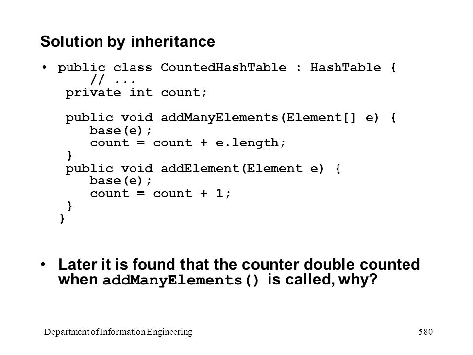 Department of Information Engineering 580 Solution by inheritance public class CountedHashTable : HashTable { //...