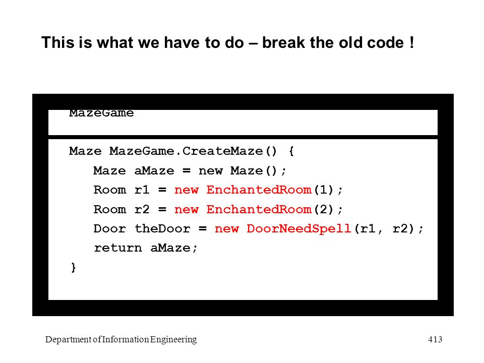 Department of Information Engineering 413 This is what we have to do – break the old code .