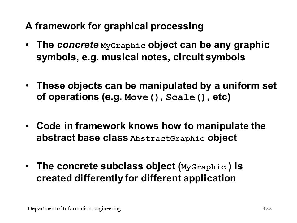 Department of Information Engineering 422 A framework for graphical processing The concrete MyGraphic object can be any graphic symbols, e.g.