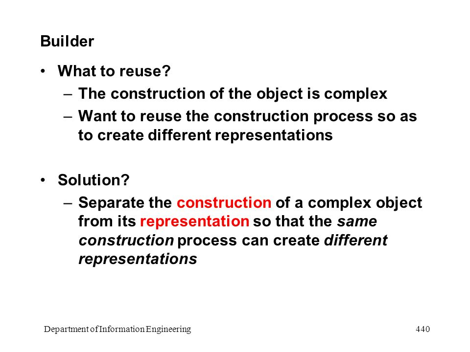 Department of Information Engineering 440 Builder What to reuse.