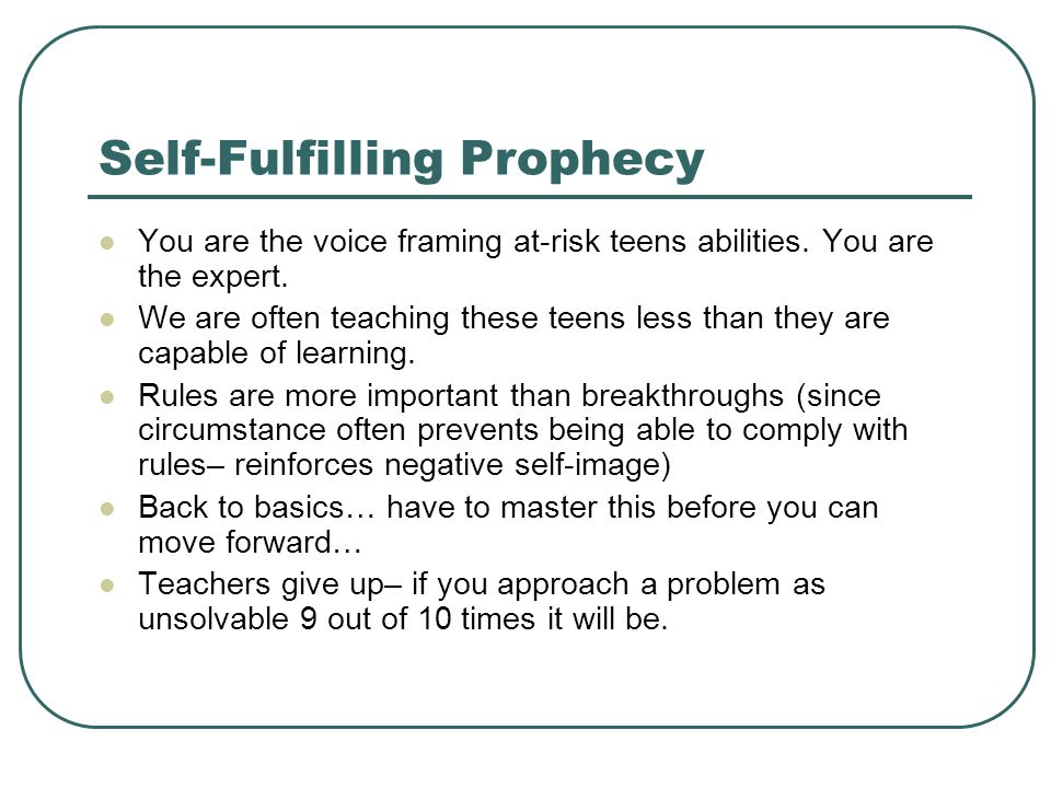 Self-Fulfilling Prophecy You are the voice framing at-risk teens abilities.