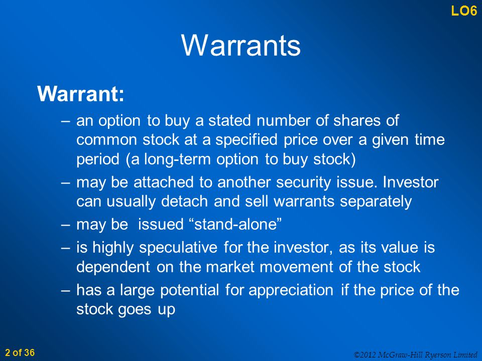 ©2012 McGraw-Hill Ryerson Limited 2 of 36 Warrant: –an option to buy a stated number of shares of common stock at a specified price over a given time period (a long-term option to buy stock) –may be attached to another security issue.