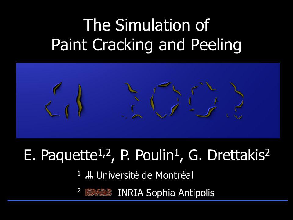 1 Université de Montréal 2 INRIA Sophia Antipolis The Simulation of Paint Cracking and Peeling E.
