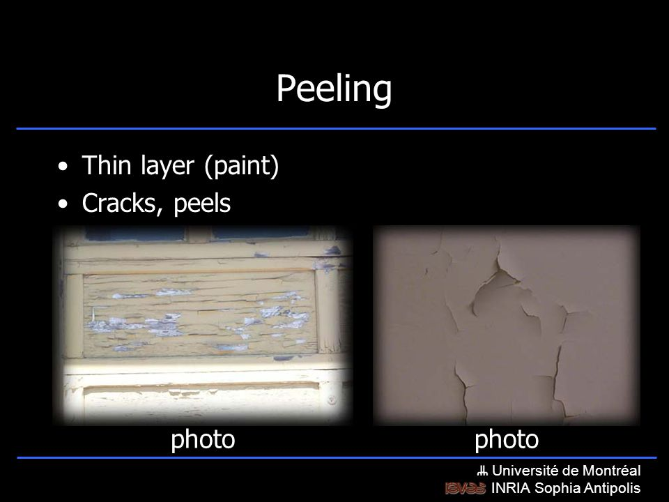 Université de Montréal INRIA Sophia Antipolis Peeling Thin layer (paint) Cracks, peels photo