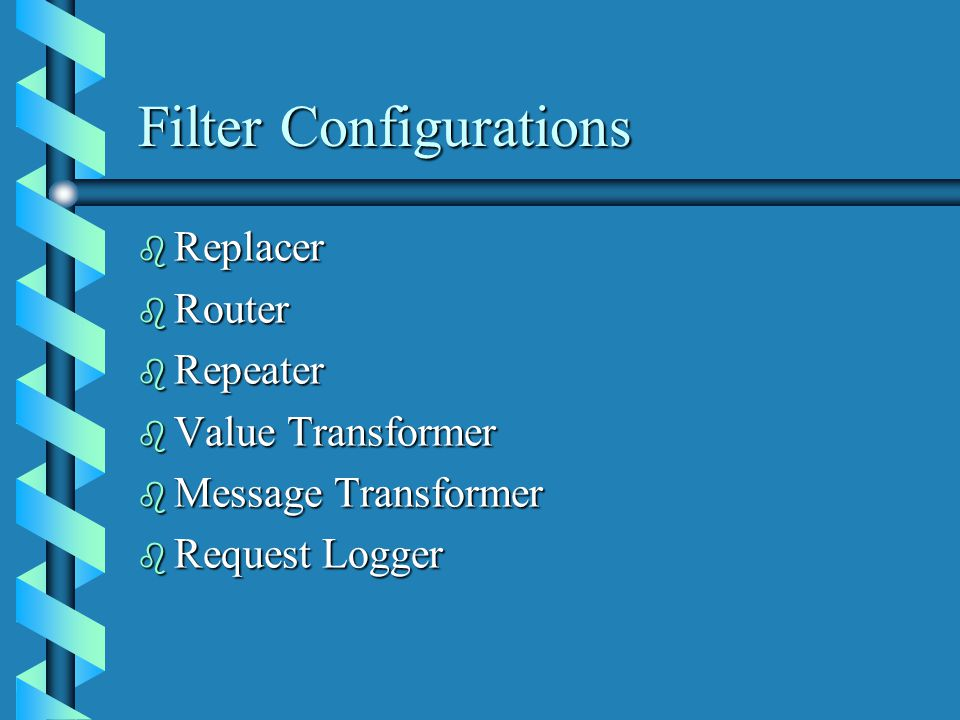 Filter Configurations b Replacer b Router b Repeater b Value Transformer b Message Transformer b Request Logger