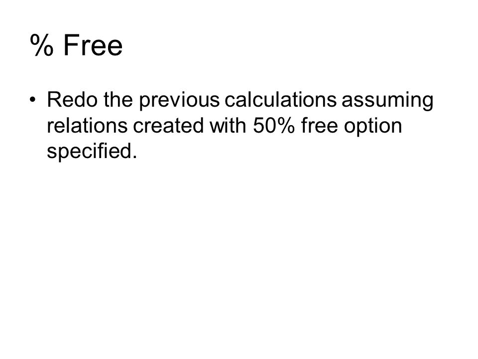 % Free Redo the previous calculations assuming relations created with 50% free option specified.