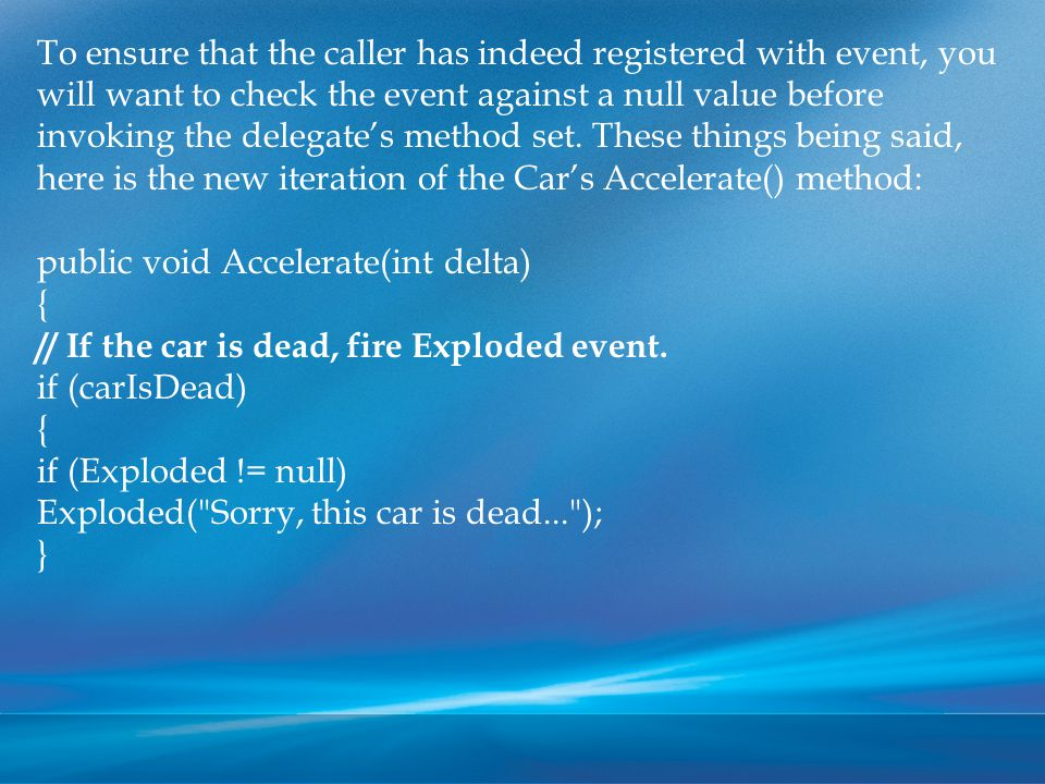 To ensure that the caller has indeed registered with event, you will want to check the event against a null value before invoking the delegate's method set.