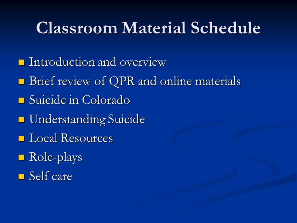 Classroom Material Schedule Introduction and overview Introduction and overview Brief review of QPR and online materials Brief review of QPR and onlin